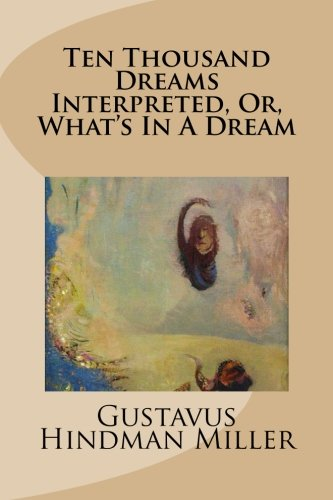 9781481941099: Ten Thousand Dreams Interpreted, Or, What's In A Dream
