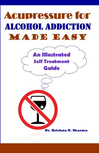 9781481941563: Acupressure for Alcohol Addiction Made Easy: An Illustrated Self Treatment Guide