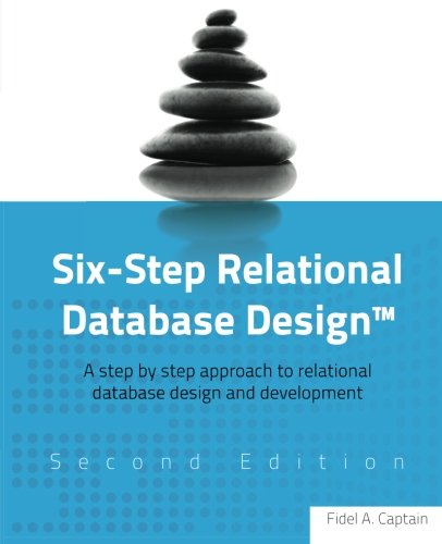 9781481942720: Six-Step Relational Database Design™: A step by step approach to relational database design and development Second Edition