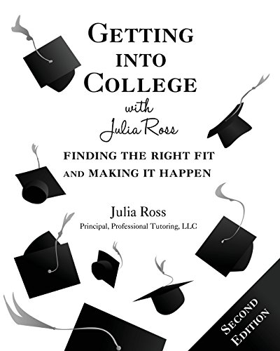 Getting into College with Julia Ross: Finding the Right Fit and Making It Happen, 2nd: Ross, Julia