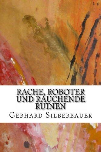9781481943185: Rache, Roboter und rauchende Ruinen (German Edition)