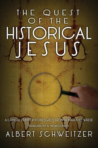 9781481943550: The Quest of the Historical Jesus: A Critical Study of its Progress from Reimarus to Wrede