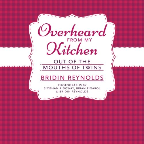 9781481944922: Overheard From My Kitchen: Out of the Mouths of Twins