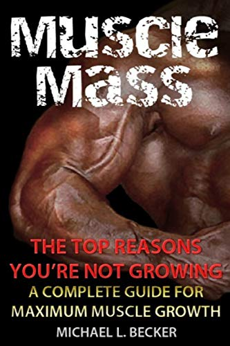 9781481947312: Muscle Mass The Top Reasons Your Not Growing: A Complete Guide For Maximum Muscle Growth (Optimum Health Series)