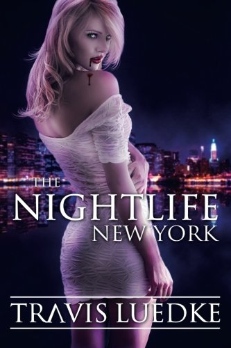 The Nightlife: New York (Paranormal Romance Thriller): Luedke, Travis