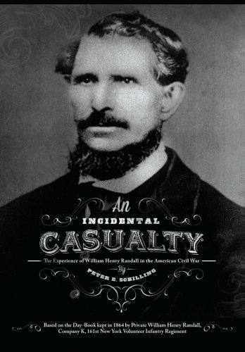 An Incidental Casualty: The Experience of William Randall in the Civil War: Schilling, Peter E.