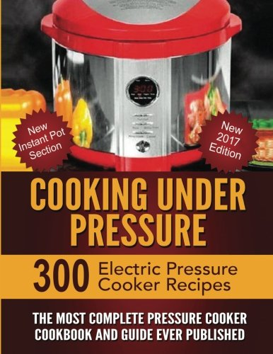 9781481952828: Cooking Under Pressure: The Most Complete Pressure Cooker Cookbook and Guide