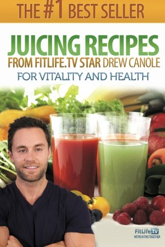 9781481954266: Juicing Recipes From Fitlife.TV Star Drew Canole For Vitality and Health