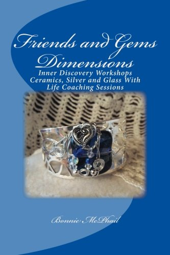 9781481954952: Friends and Gems Dimensions: Inner Discovery Workshops & Ceramics, Silver and Glass Group Life Coaching Sessions (Volume 5)