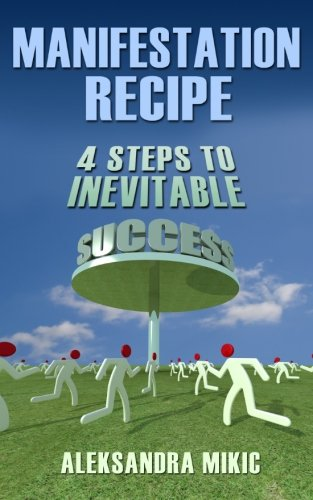 9781481956437: Manifestation Recipe: 4 Steps To Inevitable Success