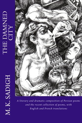 The Damned City: A literary and dramatic: Sadigh, M. K.