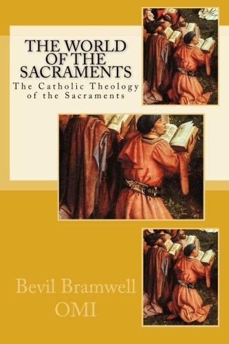 The World of the Sacraments: The Catholic Theology of the Sacraments: Bramwell OMI, Bevil