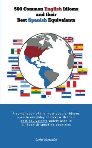 9781481961424: 500 Popular English Idioms and Their Best Spanish Equivalents: A compilation of the most popular English idioms used in everyday context with their ... countries (English and Spanish Edition)