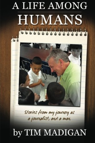 A Life Among Humans: Stories From My: Madigan, Mr. Tim