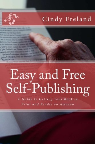 Easy and Free Self-Publishing: A Guide to Getting Your Book in Print and Kindle on Amazon: Freland,...