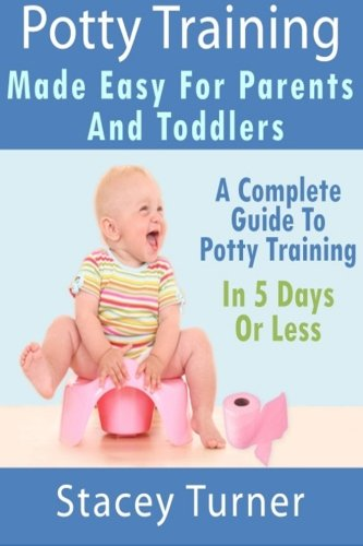 9781481964760: Potty Training : Made Easy For Parents And Toddlers: A Complete Guide To Potty Training In 5 Days Or Less