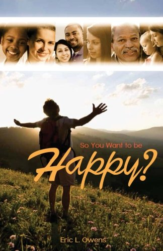 So You Want to be Happy?: Eric L Owens