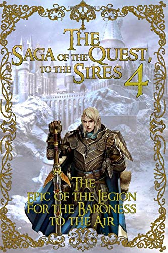 9781481966481: The Epic of the Legion for the Baroness to the Air (The Saga of the Quest of the Sires) (Volume 4)