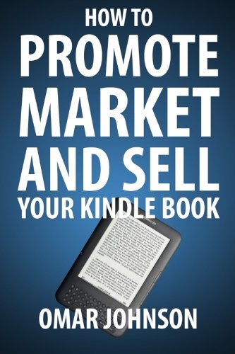 9781481969277: How To Promote Market And Sell Your Kindle Book: Amazon Kindle Publishing Marketing and Promotion Guide