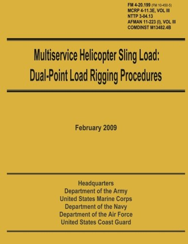 9781481972499: Multiservice Helicopter Sling Load: Dual-Point Load Rigging Procedures: Field Manual 4-20.199 (FM 10-450-5), MCRP 4-11.3E, Vol. III, NTTP 3-04.13, AFMAN 11-223 (i), Vol. III, COMDINST M13482.4B
