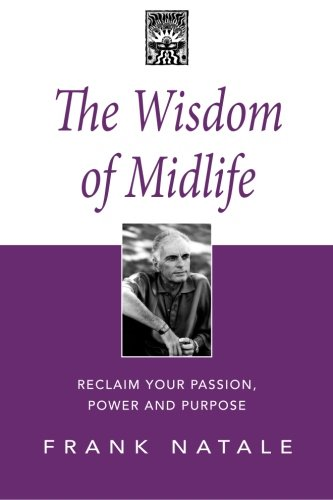 9781481976916: The Wisdom of Midlife: Reclaim Your Passion, Power and Purpose