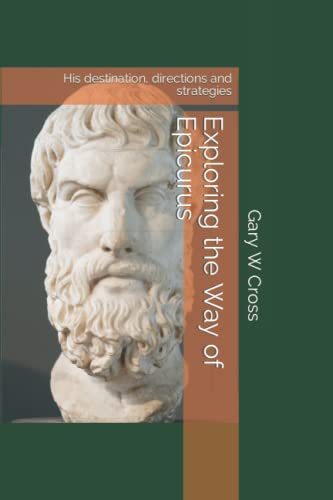 9781481977685: Exploring the Way of Epicurus: His destination, directions and strategies (Ways of the World)