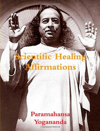 Scientific Healing Affirmations: Yogananda, Paramahansa