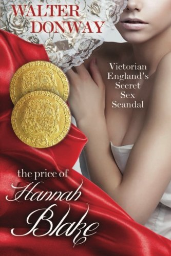 The Price of Hannah Blake: Victorian England's Secret Sex Scandal: Mr Walter Donway