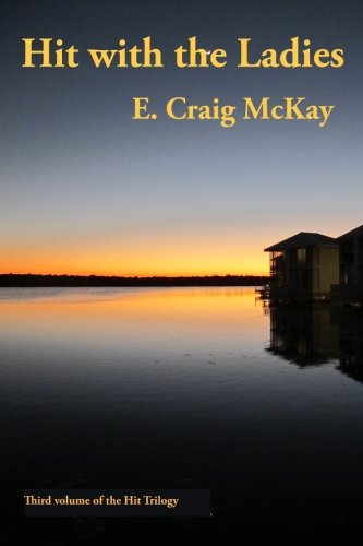 Hit with the Ladies: 3rd novel of Hit Trilogy (Hit Person Trilogy): E. Craig McKay