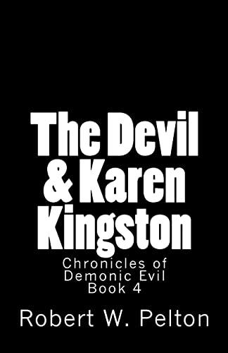 9781481986519: The Devil & Karen Kingston: A Documentary of a Demonic Battle For The Soul of a Retarded 13-year Old (Chronicles of Demonic Evil) (Volume 4)