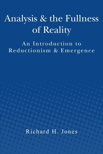 9781481988988: Analysis & the Fullness of Reality: An Introduction to Reductionism & Emergence