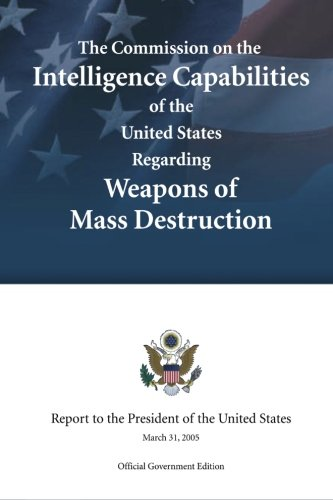 The Commission on the Intelligence Capabilities of the United States Regarding Weapons of Mass ...