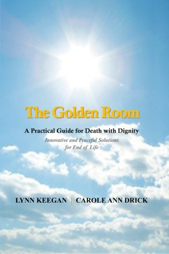 9781481990370: The Golden Room: A Practical Guide for Death with Dignity