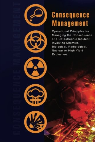 Consequence Management:  Operational Principles for Managing the Consequence of a Catastrophic ...