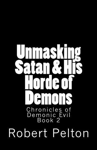 9781481991629: Unmasking Satan & His Horde of Demons: Chronicles of Demonic Evil