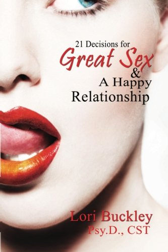 21 Decisions for Great Sex and a Happy Relationship: Dr. Lori Buckley