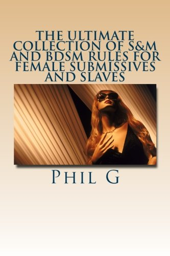 9781481992565: The Ultimate Collection of S&M and BDSM Rules For FEMALE Submissives and Slaves