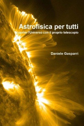 9781481995528: Astrofisica per tutti: scoprire l'Universo con il proprio telescopio