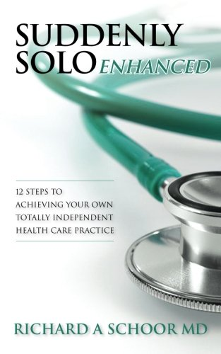 9781481998505: Suddenly Solo Enhanced: 12 Steps to Achieving Your Own Totally Independent Health Care Practice