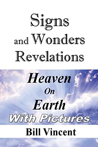 Signs and Wonders Revelations: Heaven On Earth: Vincent, Bill