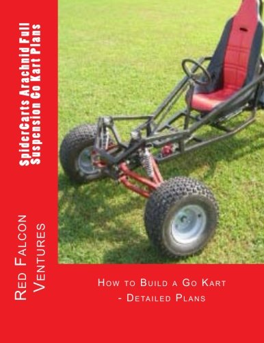 9781482001778: SpiderCarts Arachnid Full Suspension Go Kart Plans: How to Build a Go Kart - Detailed Plans (SpiderCarts Go Kart Plans) (Volume 1)