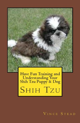 9781482003192: Have Fun Training and Understanding Your Shih Tzu Puppy & Dog