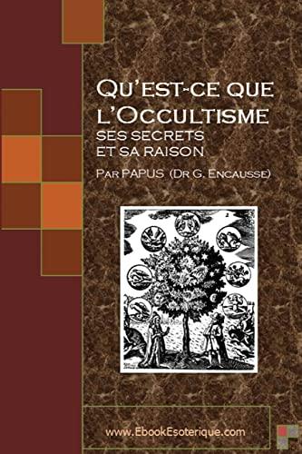 9781482003918: Qu'est-ce que l'Occultisme: Ses secrets et sa raison (French Edition)