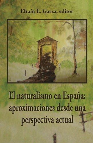 El naturalismo en España: Aproximaciones desde una perspectiva actual (Spanish Edition): ...