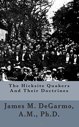 The Hicksite Quakers And Their Doctrines: James M. DeGarmo A.M.