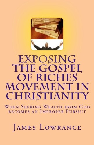 9781482008470: Exposing the Gospel of Riches Movement in Christianity: When Seeking Wealth from God becomes an Improper Pursuit