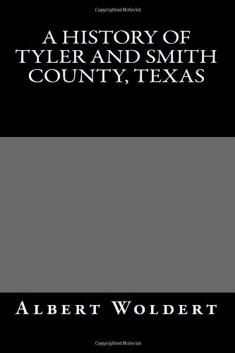 A HIstory of Tyler and Smith County, Texas: Dr Albert Woldert