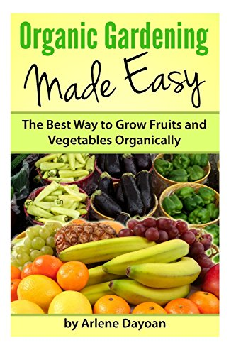 9781482009439: Organic Gardening Made Easy: The Best Way to Grow Fruits and Vegetables Organically