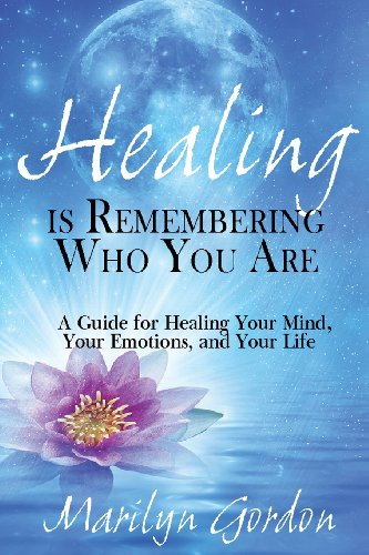 9781482010497: Healing is Remembering Who You Are: A Guide for Healing Your Mind, Your Emotions, and Your Life