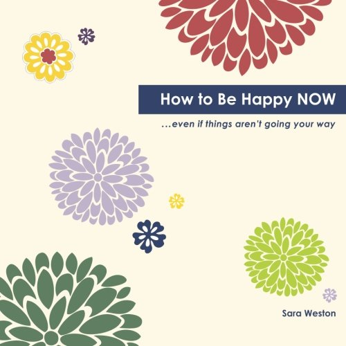 9781482010763: How to Be Happy Now: Even if things aren't going your way